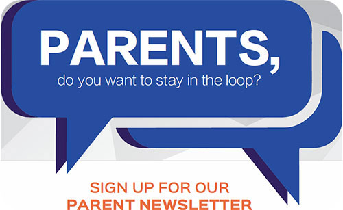Parents, do you want to stay in the loop? Sing up for our Parent Newsletter.