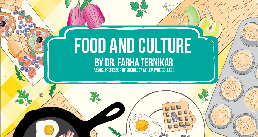 Food and Culture By Dr. Farha Ternikar, Assoc. Professor of Sociology at Lemoyne College