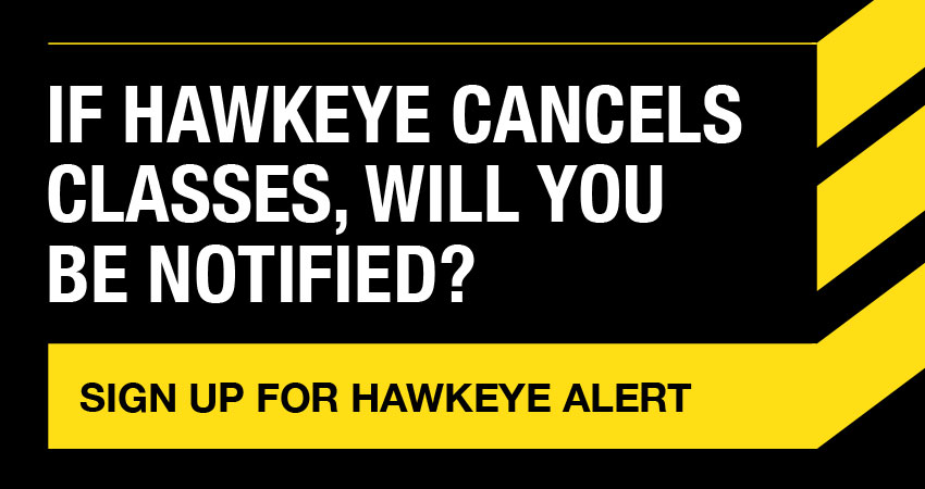 If Hawkeye cancels classes, will you be notified? Sign up for Hawkeye Alert.