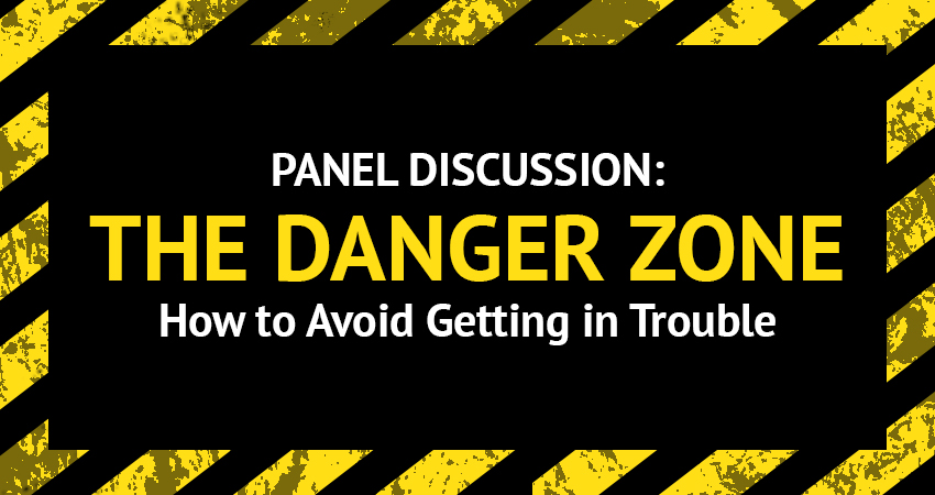 Panel Discussion: The Danger Zone and How to Avoid Getting in Trouble