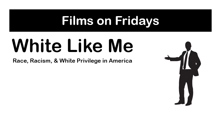 Films on Fridays: White Like Me