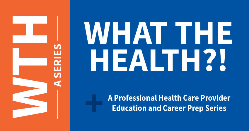 What the Health?! A Professional Health Care Provider Education and Career Prep Series