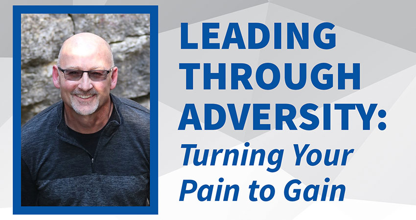 Leading Through Adversity: Turning Your Pain to Gain