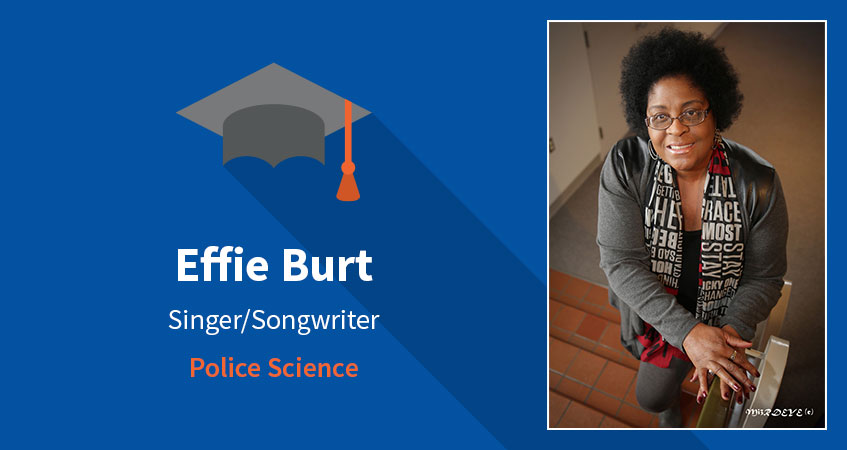 Effie Burt. Singer/Songwriter. Police Science. Read Effie's story.