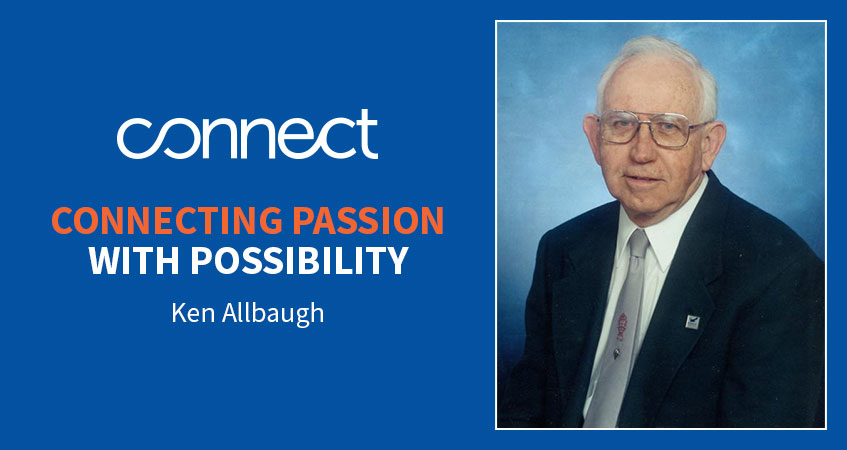 Connecting passion with possibility. Read Ken Allbaugh's story.