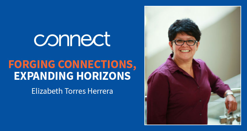 Forging connections, expanding horizons. Read Elizabeth Torres Herrera's story.
