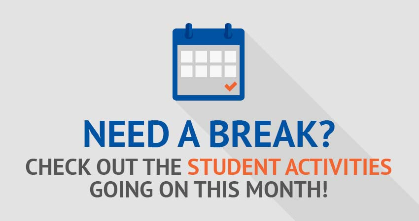Need a Break? Check out the student activities going on this month!